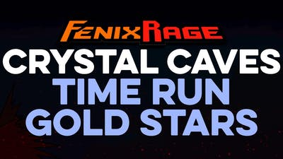 Fenix Rage - Crystal Caves Time Run Gold Stars