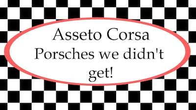 Assetto Corsa - Porsches We Didn't Get