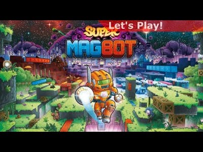 Let's Play: Super Magbot