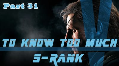 MGS V: The Phantom Pain | To Know Too Much
