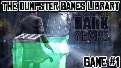 The Dumpster Games Library | Game #1 | DARK YEARS
