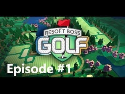 Resort Boss: Golf | Episode 1| Bumpy First Video Ever