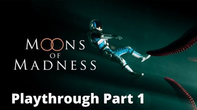 Moons Of Madness: Playthrough: Part 1 - NOTHING SCARY IN THIS GAME