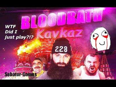 WTF am I playing?!? - Bloodbath Kavkaz | Sebator-Games