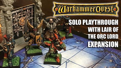 Classic Warhammer Quest Solo Playthrough with Lair of the Orc Lord Expansion, Second Game