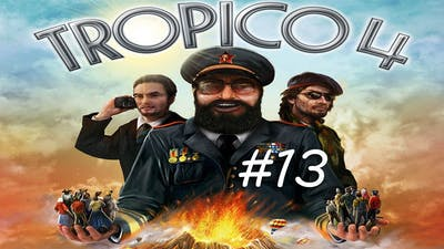 """Tropico 4 re-attempt #13 - """"Some people protest?  Some people also get shot!"""""""