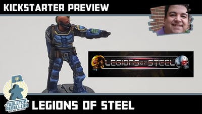 Legions of Steel - Kickstarter Preview - Tabletop Rebellion