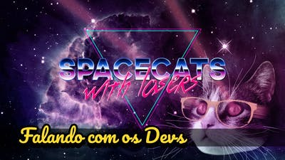 Spacecats with Lasers [Falando com os Devs]       (=ↀωↀ=)