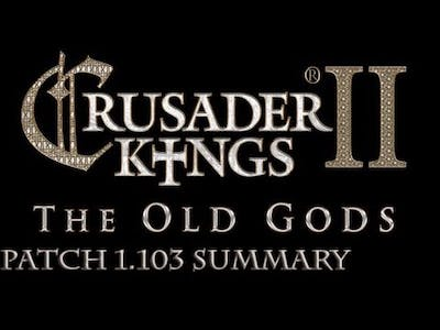 Crusader Kings 2 The Old Gods DLC Patch 1.103 Summary and Thoughts