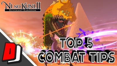 Ni No Kuni II - Revenant Kingdom - HOW TO FIGHT - BEST TOP 5 COMBAT TIPS!!