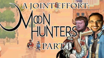 A Joint Effort: Let the Moon Hunting Begin! - Moon Hunters Part 1