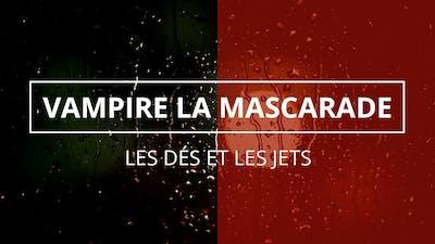 Vampire la Mascarade - Les dés et les jets