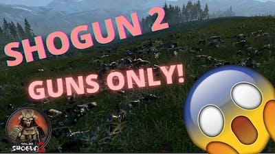 Total War Shogun 2 Guns Only!