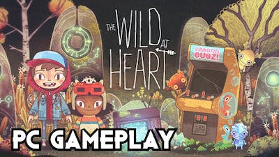 The Wild at Heart | PC Gameplay