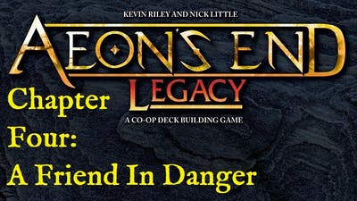 Aeons End Legacy: A Friend In Danger: Episode 1