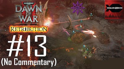 WH40K Dawn of War 2: Retribution: Chaos Campaign Playthrough Part 13 (Mount Siccaris, No Commentary)