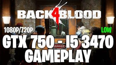 Back 4 Blood Beta | GTX 750 1GB  - i5 3470 |