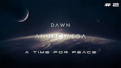 Let's Play Dawn of Andromeda – A Time for Peace #2