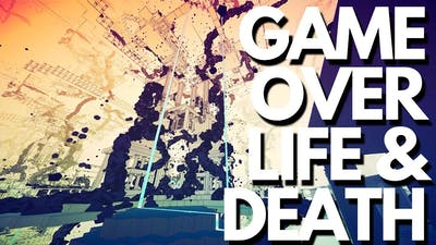 Game Over, life, death and Sisyphus