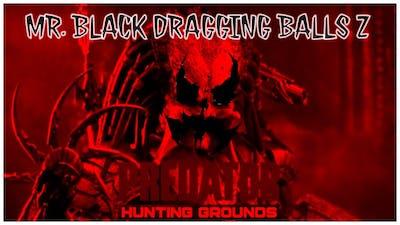 PREDATOR™:HUNTING GROUNDS* - MR. BLACK DRAGGING BALLS Z