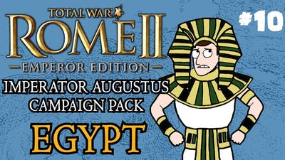 Let's Play - Total War: Rome 2 - Imperator Augustus Egypt Campaign - Part 10!