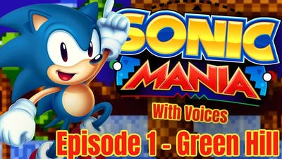 Sonic Mania With Voices - Episode 1 // Green Hill