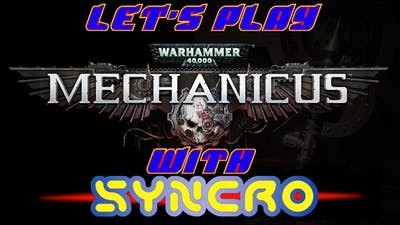 Let's Play with Syncr0: Warhammer 40k Mechanicus