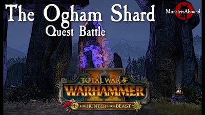 Total War: Warhammer 2 - The Hunter and the Beast, Ogham Shard Quest Battle
