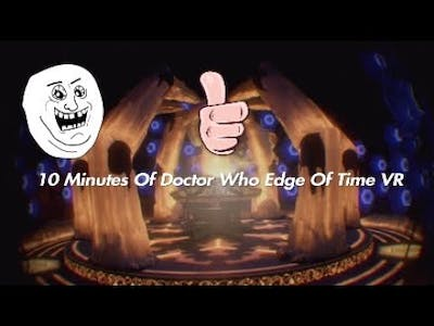 10 Minutes of Doctor Who Edge Of Time VR