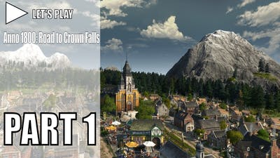 Let's Play Anno 1800 - Road to Crown Falls | Part 1: Getting Started