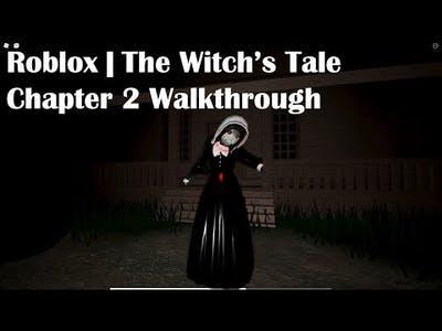 Roblox   The Witch's Tale Chapter 2 Walkthrough