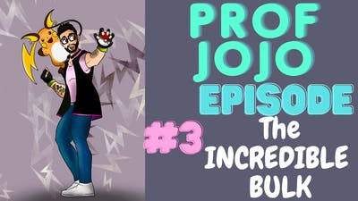 THE INCREDIBLE  BULK!! Prof JoJo Back here let me teach you how to tame this Pocket Monster!