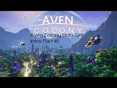 Let's Try Aven Colony Holo-Sim Intro Part #1