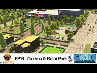 Cities: Skylines - EP16 - The British Challenge - Cinema & Small Retail Park