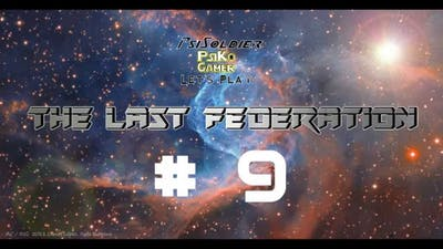 Let's Play The Last Federation (ALL DLC) Part 9