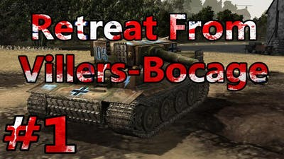 Company of Heroes -Tiger Ace Retreat From Villers-Bocage Part 1 of 2