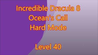 Incredible Dracula 8 - Ocean's Call Level 40