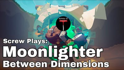 Screw Plays: Moonlighter: Between Dimensions | The Cum Zone