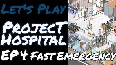 Project Hospital   FAST Emergency   EP4 Let's Play Gameplay
