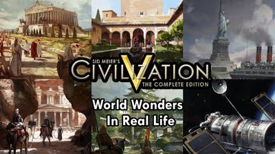 Civilization 5   All World Wonders Quotes + Real Life Comparison - Includes Deleted and DLC Wonders