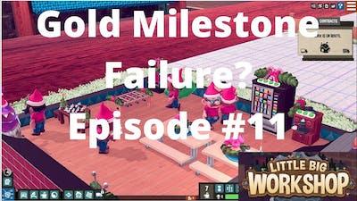 Little Big Workshop 11:  Gold Milestone?