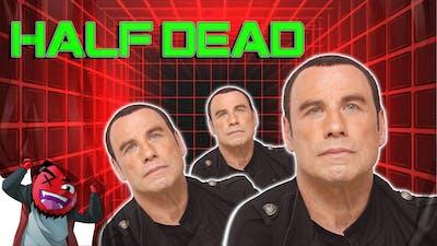 """Half Dead   """"John Travolta's Death Simulator"""" (w/ H2O Delirious & Ohmwrecker)"""
