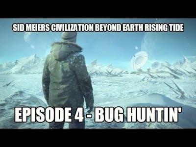 Sid Meiers Civilization Beyond Earth - 4 - Bug Huntin'