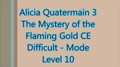 Alicia Quatermain 3 - The Mystery of the Flaming Gold Level 10