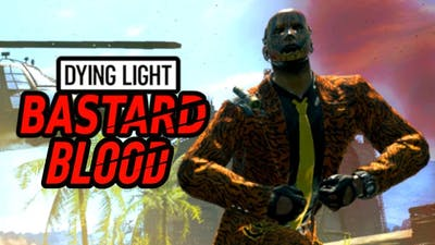 Dying Light: Bas̶t̶a̶rd Blood Montage