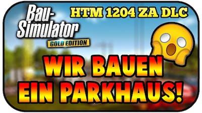 Wir bauen ein Parkhaus! - Bau Simulator 2015 HTM 1204 ZA DLC #01 - BAU SIMULATOR HTM 1204 GAMEPLAY
