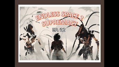 Welp Something Darn Goofed | Endless Space 2 Supremacy Hissho