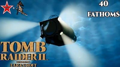 RN & PH45 Play: Tomb Raider II (40 Fathoms)