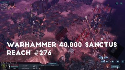 The Horrors Of The Warp   Let's Play Warhammer 40,000 Sanctus Reach #276