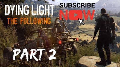 DYING LIGHT THE FOLLOWING #2|| NO COMMENTARY